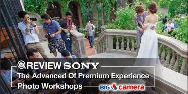 รีวิว Sony The Advanced Of Premium Experience Photo Workshops 2018